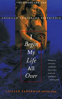 I Begin My Life All over By Faderman, Lillian/ Xiong, Ghia