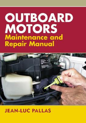 Outboard Motors Maintenance And Repair Manual By Pallas, Jean-luc